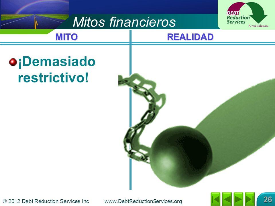 © 2012 Debt Reduction Services Inc www.DebtReductionServices.org 26 Mitos financieros ¡Demasiado restrictivo.
