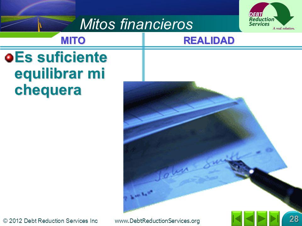 © 2012 Debt Reduction Services Inc www.DebtReductionServices.org 28 Mitos financieros Es suficiente equilibrar mi chequera MITOREALIDAD