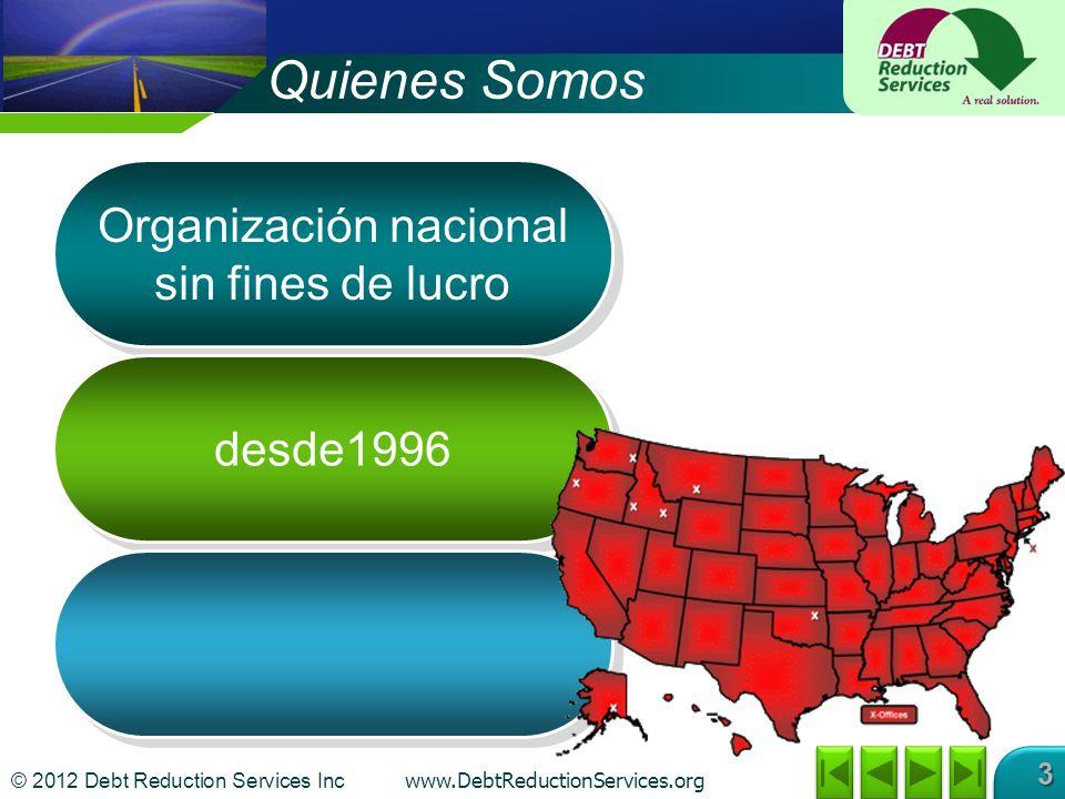 © 2012 Debt Reduction Services Inc www.DebtReductionServices.org 3 Organización nacional sin fines de lucro desde1996 Quienes Somos