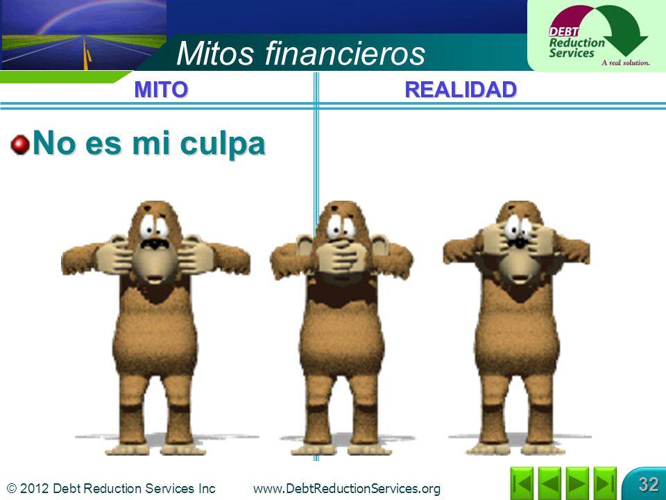 © 2012 Debt Reduction Services Inc www.DebtReductionServices.org 32 Mitos financieros No es mi culpa MITOREALIDAD
