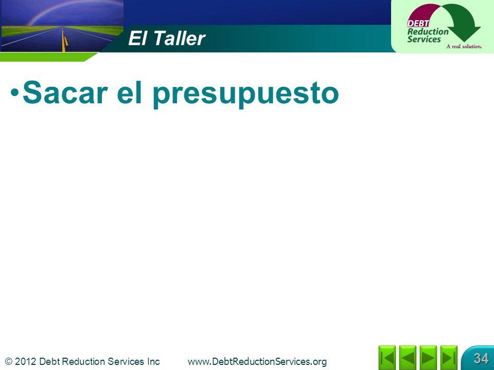 © 2012 Debt Reduction Services Inc www.DebtReductionServices.org 34 Sacar el presupuesto El Taller