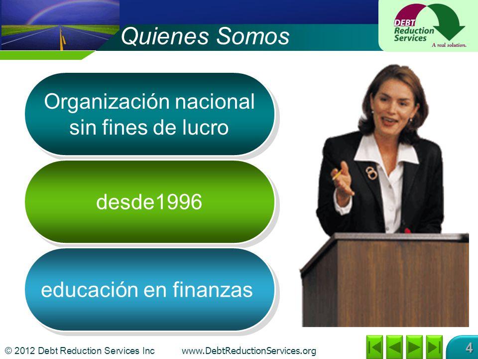 © 2012 Debt Reduction Services Inc www.DebtReductionServices.org 4 Organización nacional sin fines de lucro desde1996 educación en finanzas Quienes Somos