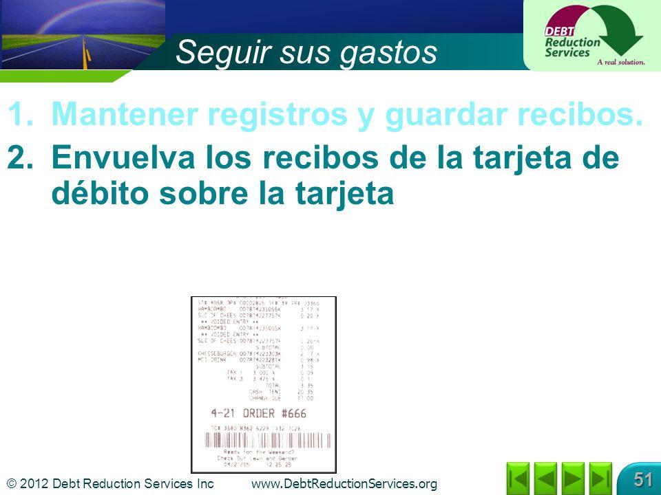 © 2012 Debt Reduction Services Inc www.DebtReductionServices.org 51 1.Mantener registros y guardar recibos. 2.Envuelva los recibos de la tarjeta de dé