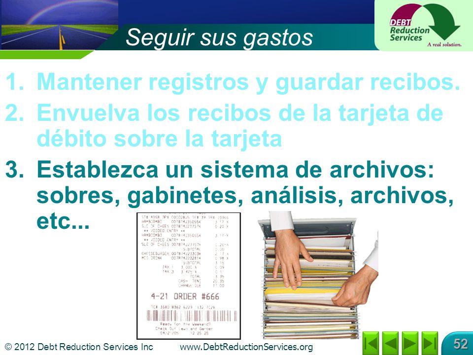 © 2012 Debt Reduction Services Inc www.DebtReductionServices.org 52 1.Mantener registros y guardar recibos. 2.Envuelva los recibos de la tarjeta de dé