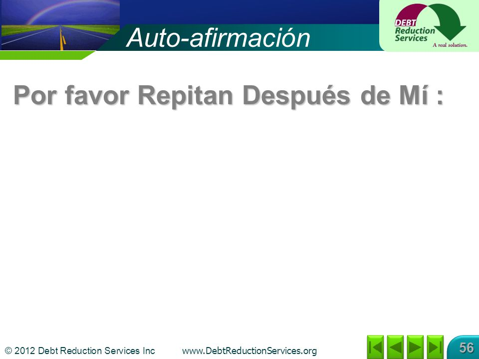 © 2012 Debt Reduction Services Inc www.DebtReductionServices.org 56 Auto-afirmación Por favor Repitan Después de Mí :