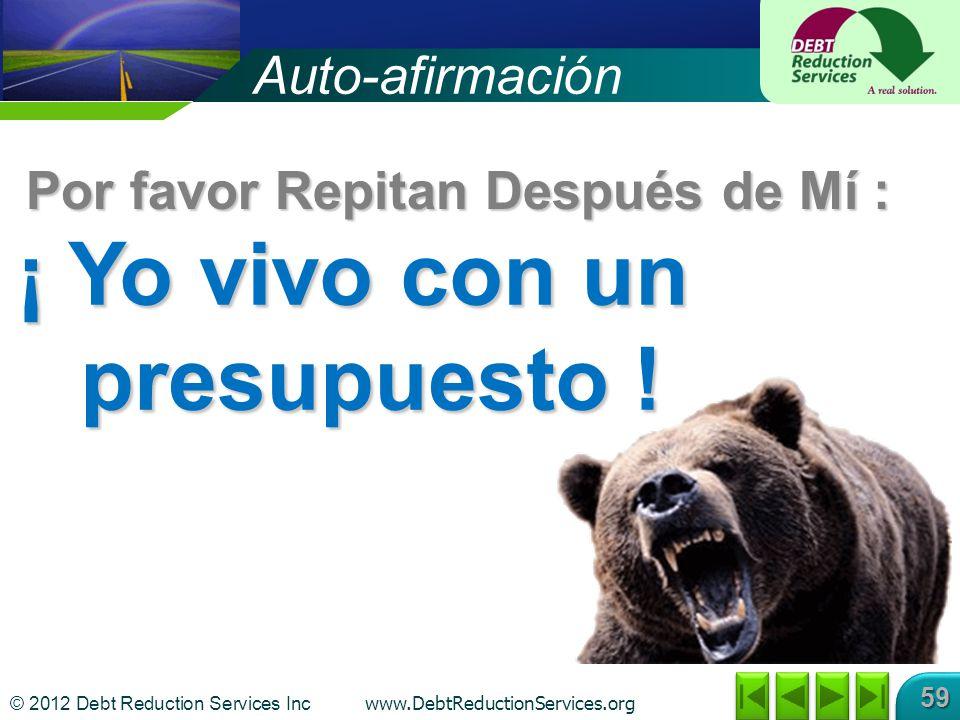 © 2012 Debt Reduction Services Inc www.DebtReductionServices.org 59 Auto-afirmación ¡ Yo vivo con un presupuesto .