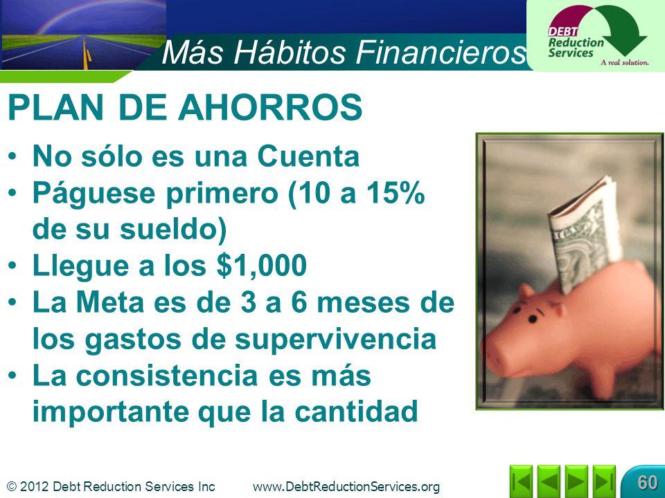 © 2012 Debt Reduction Services Inc www.DebtReductionServices.org 60 Más Hábitos Financieros PLAN DE AHORROS No sólo es una Cuenta Páguese primero (10