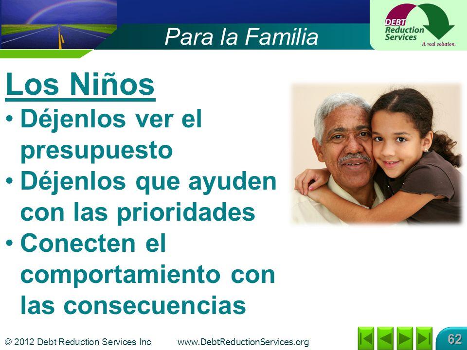 © 2012 Debt Reduction Services Inc www.DebtReductionServices.org 62 Los Niños Déjenlos ver el presupuesto Déjenlos que ayuden con las prioridades Cone