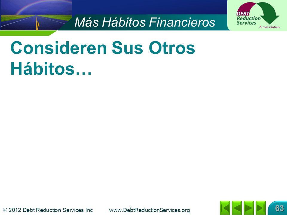 © 2012 Debt Reduction Services Inc www.DebtReductionServices.org 63 Consideren Sus Otros Hábitos… Más Hábitos Financieros