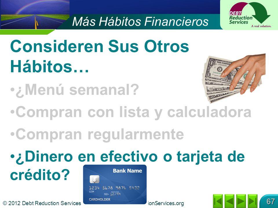 © 2012 Debt Reduction Services Inc www.DebtReductionServices.org 67 Consideren Sus Otros Hábitos… ¿Menú semanal? Compran con lista y calculadora Compr