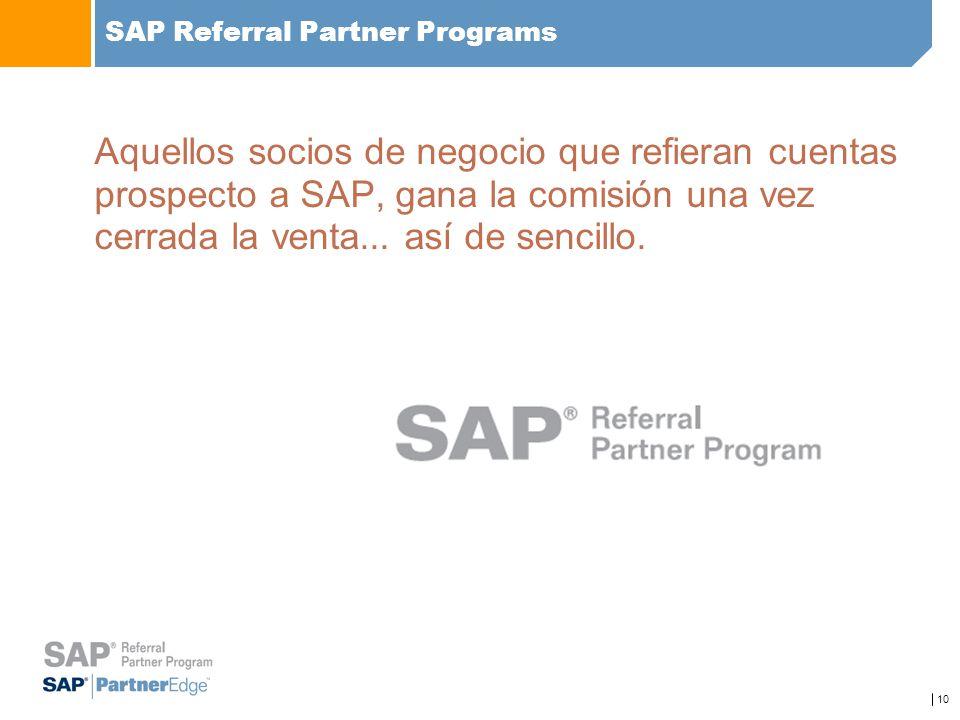 10 SAP Referral Partner Programs Aquellos socios de negocio que refieran cuentas prospecto a SAP, gana la comisión una vez cerrada la venta... así de