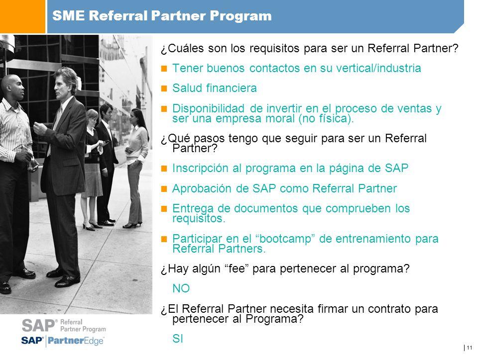 11 SME Referral Partner Program ¿Cuáles son los requisitos para ser un Referral Partner? Tener buenos contactos en su vertical/industria Salud financi