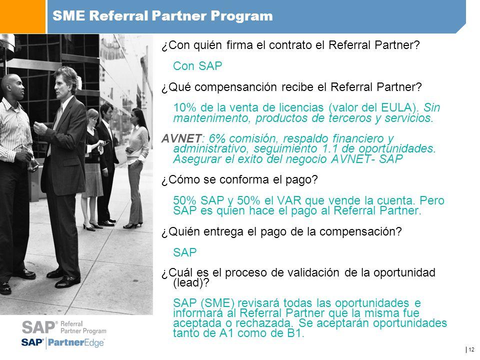 12 SME Referral Partner Program ¿Con quién firma el contrato el Referral Partner? Con SAP ¿Qué compensanción recibe el Referral Partner? 10% de la ven