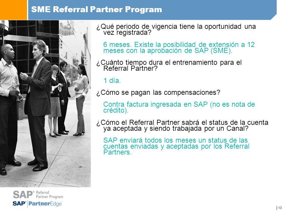 13 SME Referral Partner Program ¿Qué periodo de vigencia tiene la oportunidad una vez registrada? 6 meses. Existe la posibilidad de extensión a 12 mes