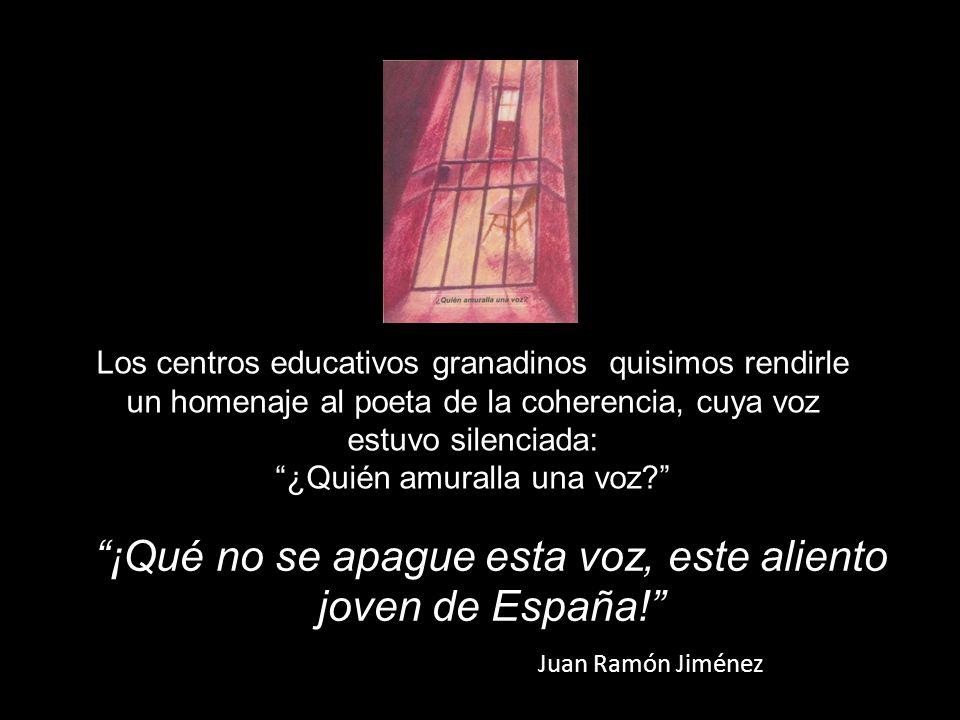 Los centros educativos granadinos quisimos rendirle un homenaje al poeta de la coherencia, cuya voz estuvo silenciada: ¿Quién amuralla una voz.