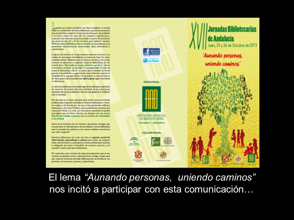 El lema Aunando personas, uniendo caminos nos incitó a participar con esta comunicación…
