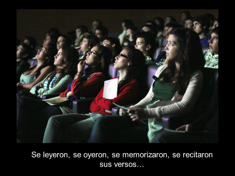 Se leyeron, se oyeron, se memorizaron, se recitaron sus versos…