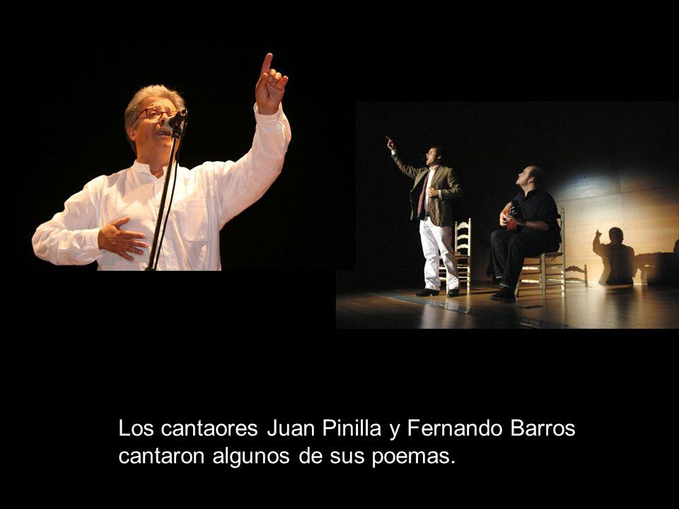Los cantaores Juan Pinilla y Fernando Barros cantaron algunos de sus poemas.