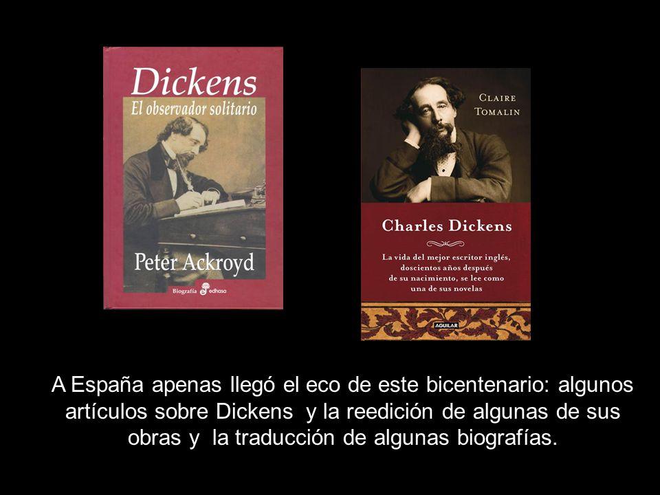 A España apenas llegó el eco de este bicentenario: algunos artículos sobre Dickens y la reedición de algunas de sus obras y la traducción de algunas biografías.