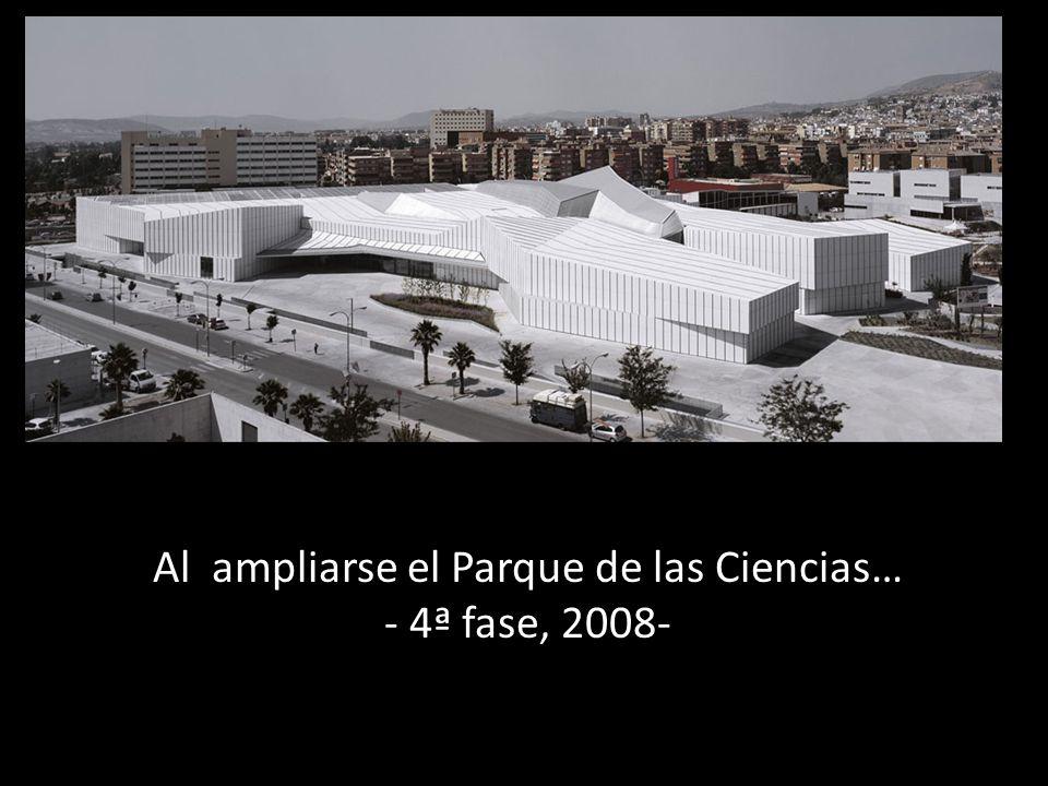 Al ampliarse el Parque de las Ciencias… - 4ª fase, 2008-