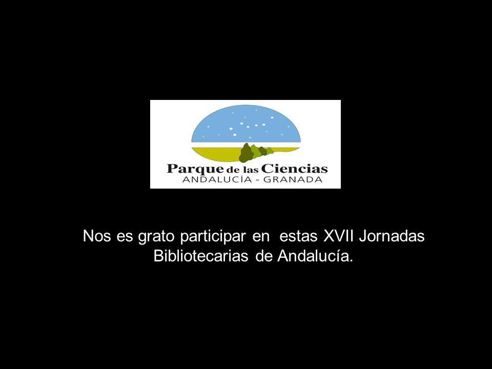 Nos es grato participar en estas XVII Jornadas Bibliotecarias de Andalucía.