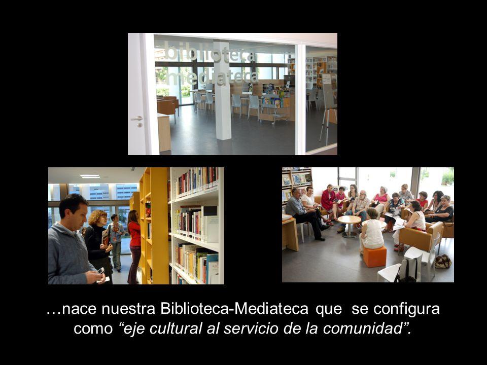 …nace nuestra Biblioteca-Mediateca que se configura como eje cultural al servicio de la comunidad.