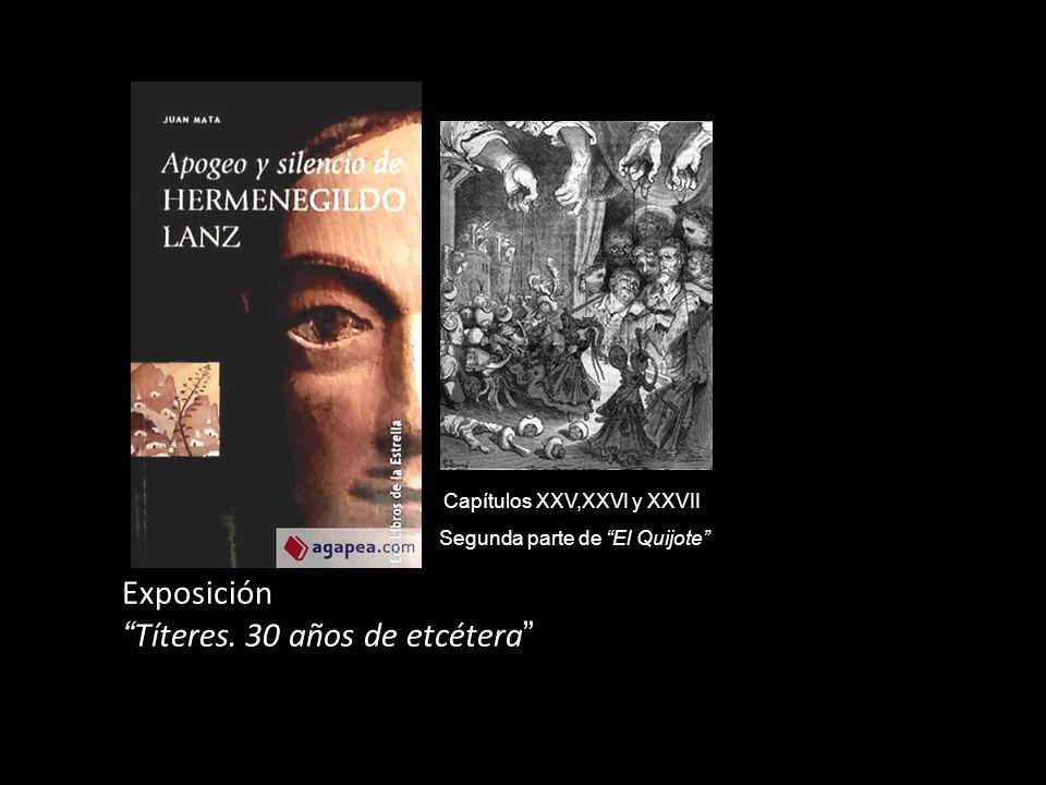 Capítulos XXV,XXVI y XXVII Segunda parte de El Quijote Exposición Títeres. 30 años de etcétera