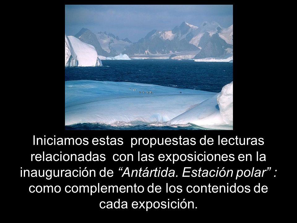 Iniciamos estas propuestas de lecturas relacionadas con las exposiciones en la inauguración de Antártida.