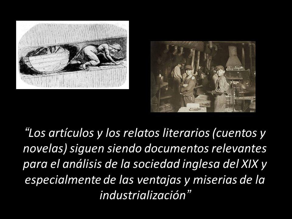 Los artículos y los relatos literarios (cuentos y novelas) siguen siendo documentos relevantes para el análisis de la sociedad inglesa del XIX y especialmente de las ventajas y miserias de la industrialización