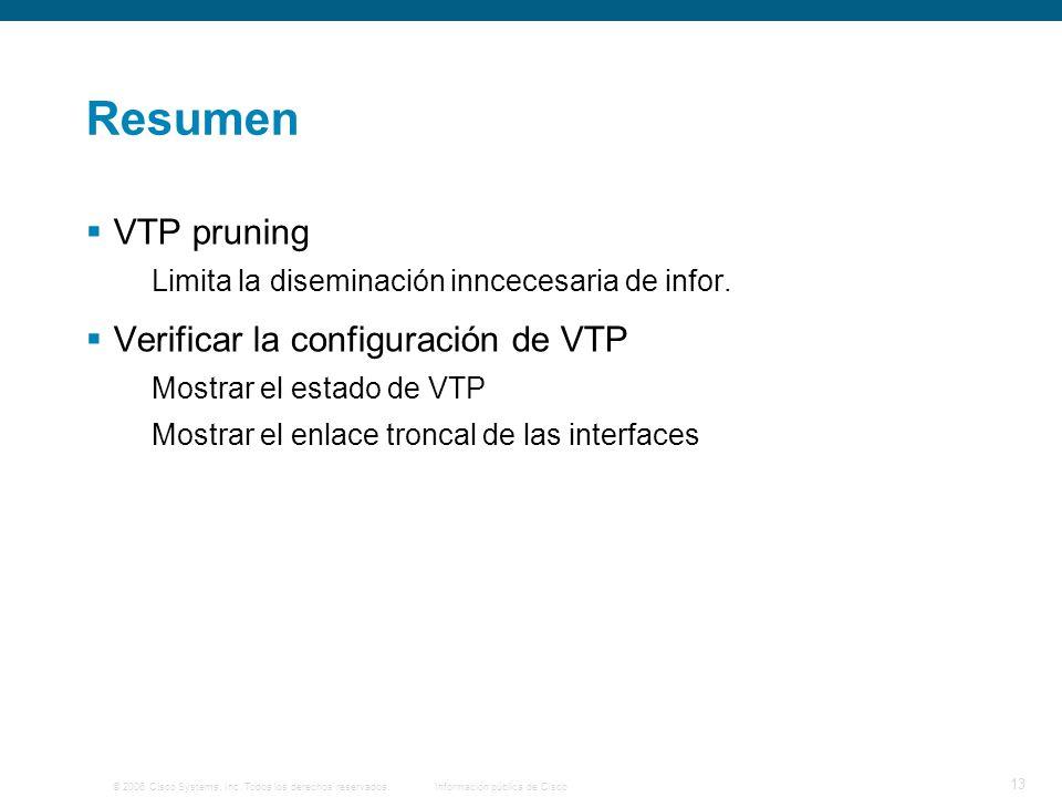 © 2006 Cisco Systems, Inc. Todos los derechos reservados.Información pública de Cisco 13 Resumen VTP pruning Limita la diseminación inncecesaria de in