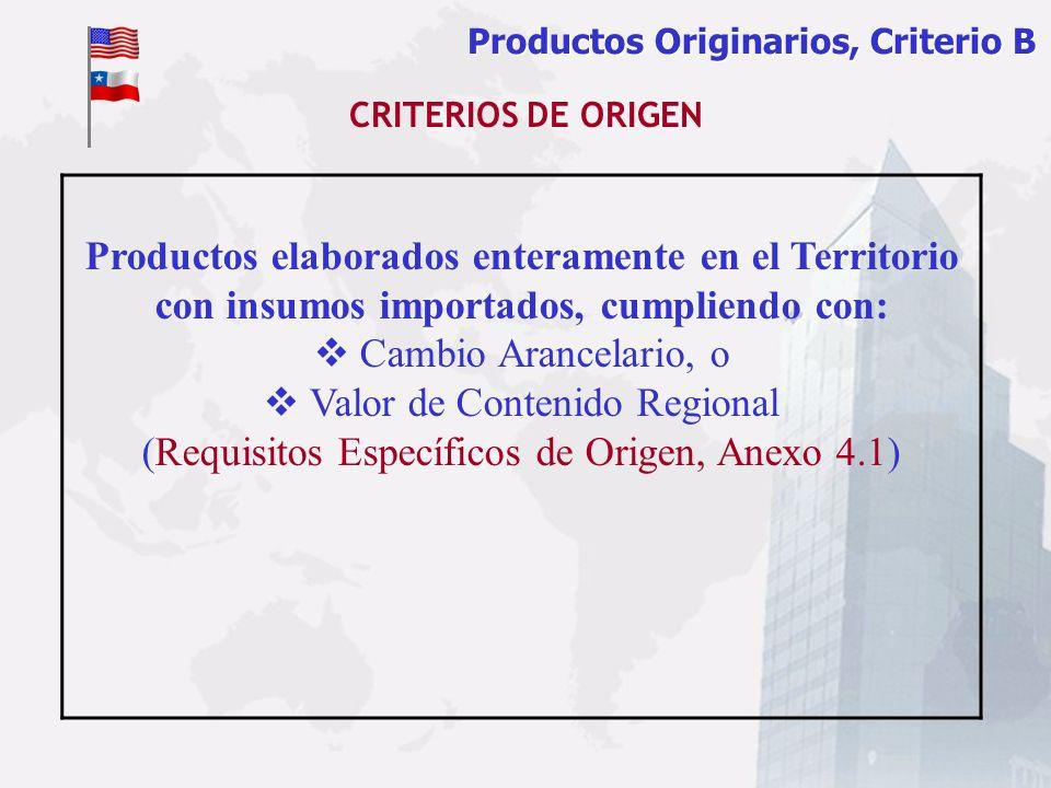 Productos Originarios, Criterio B Productos elaborados enteramente en el Territorio con insumos importados, cumpliendo con: Cambio Arancelario, o Valo