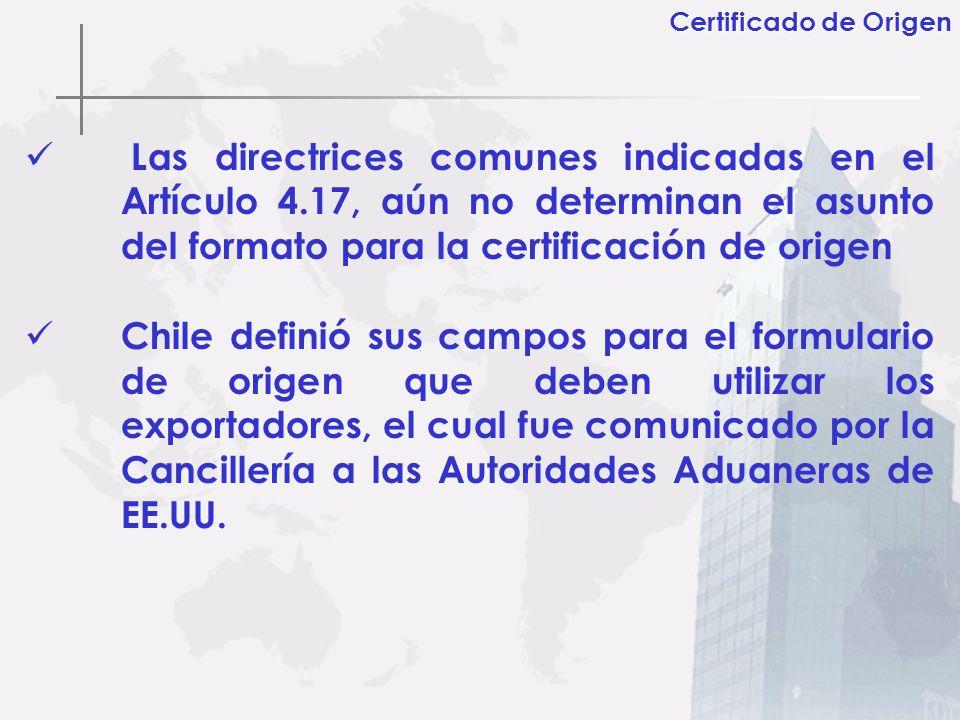 Las directrices comunes indicadas en el Artículo 4.17, aún no determinan el asunto del formato para la certificación de origen Chile definió sus campo