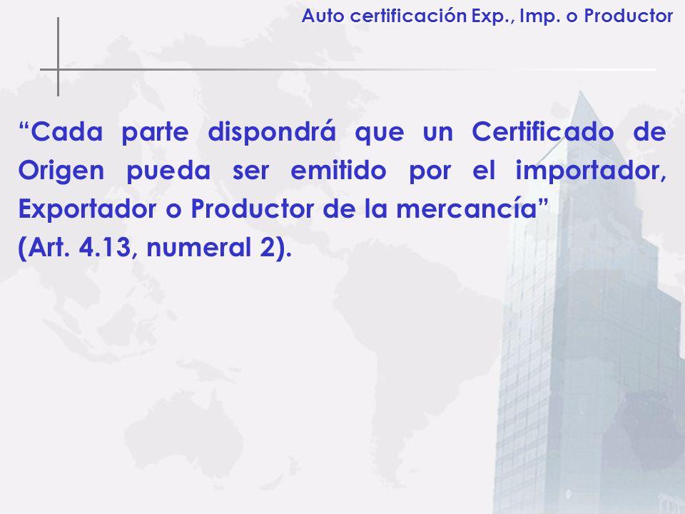 Cada parte dispondrá que un Certificado de Origen pueda ser emitido por el importador, Exportador o Productor de la mercancía (Art. 4.13, numeral 2).