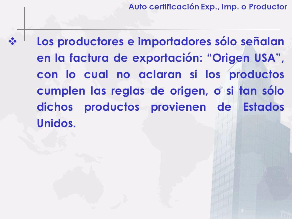Los productores e importadores sólo señalan en la factura de exportación: Origen USA, con lo cual no aclaran si los productos cumplen las reglas de or
