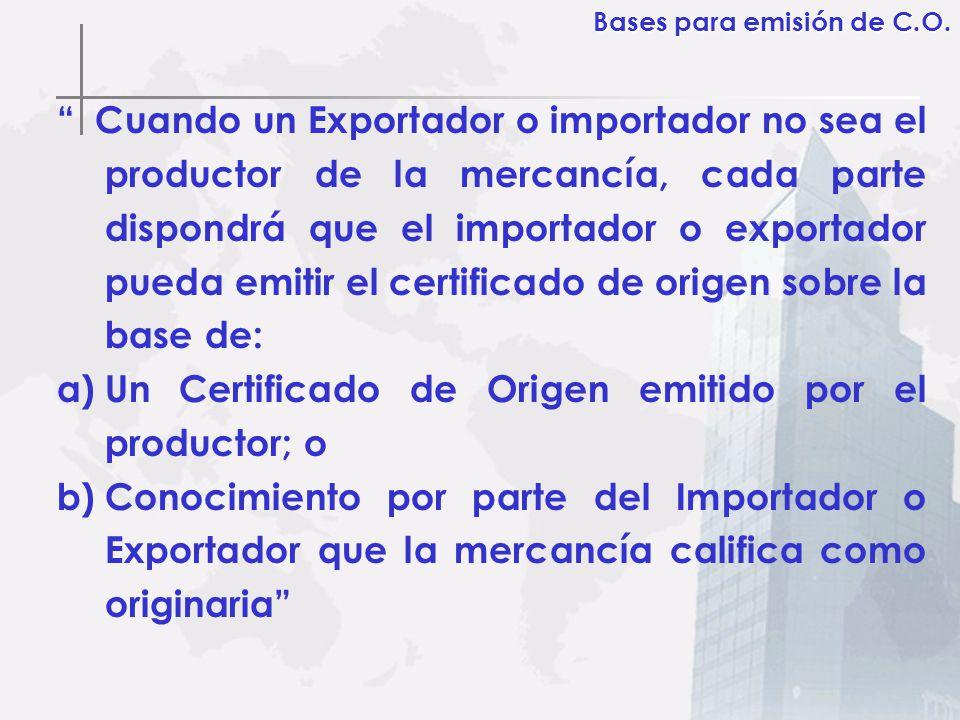 Cuando un Exportador o importador no sea el productor de la mercancía, cada parte dispondrá que el importador o exportador pueda emitir el certificado
