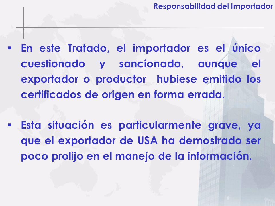 En este Tratado, el importador es el único cuestionado y sancionado, aunque el exportador o productor hubiese emitido los certificados de origen en fo