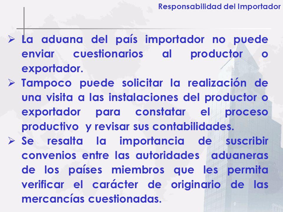 La aduana del país importador no puede enviar cuestionarios al productor o exportador. Tampoco puede solicitar la realización de una visita a las inst
