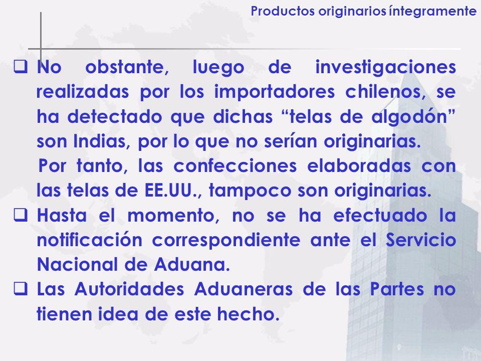 No obstante, luego de investigaciones realizadas por los importadores chilenos, se ha detectado que dichas telas de algodón son Indias, por lo que no