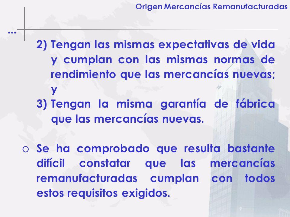 ... 2)Tengan las mismas expectativas de vida y cumplan con las mismas normas de rendimiento que las mercancías nuevas; y 3)Tengan la misma garantía de