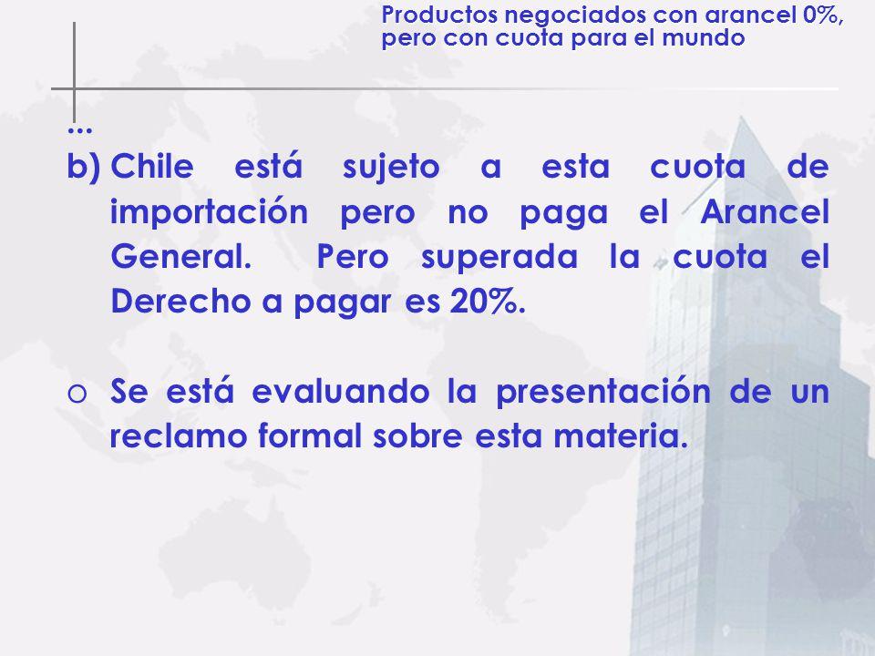 ... b)Chile está sujeto a esta cuota de importación pero no paga el Arancel General. Pero superada la cuota el Derecho a pagar es 20%. o Se está evalu