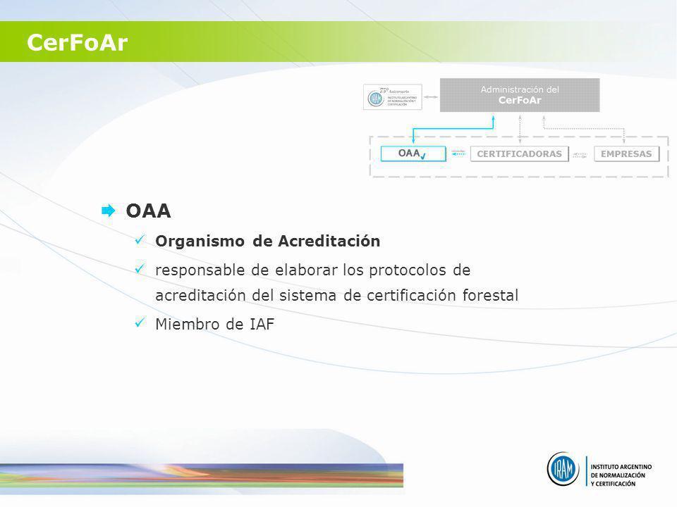 CerFoAr OAA Organismo de Acreditación responsable de elaborar los protocolos de acreditación del sistema de certificación forestal Miembro de IAF