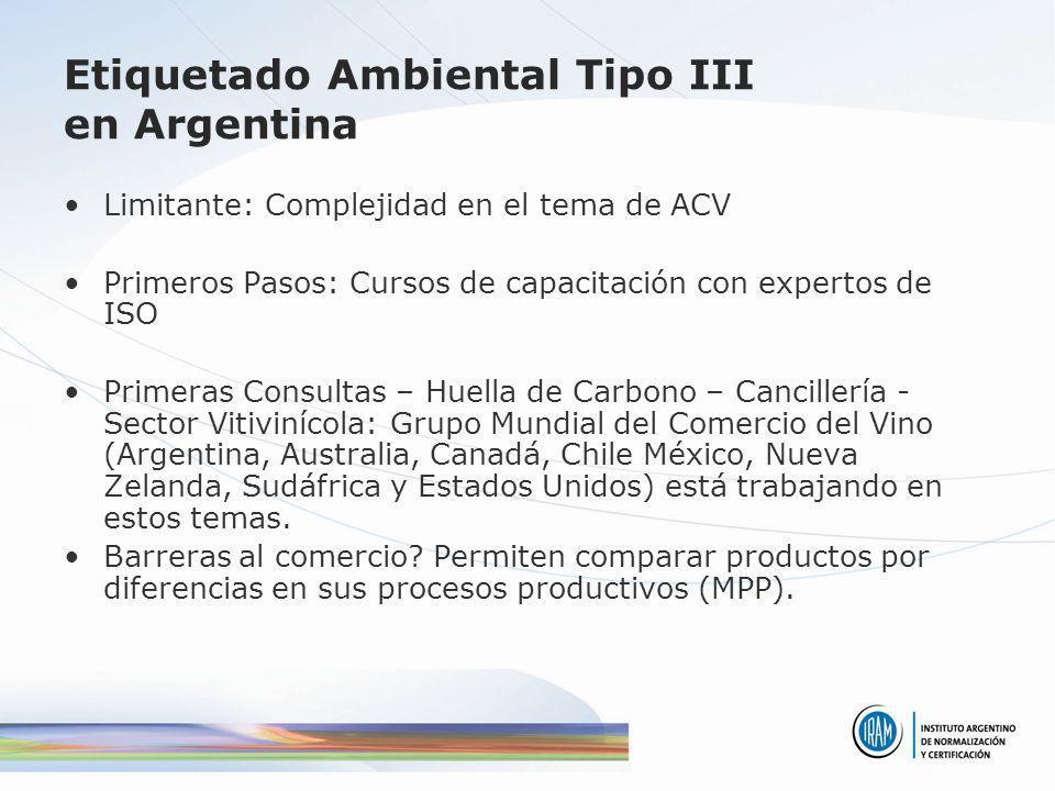 Etiquetado Ambiental Tipo III en Argentina Limitante: Complejidad en el tema de ACV Primeros Pasos: Cursos de capacitación con expertos de ISO Primera