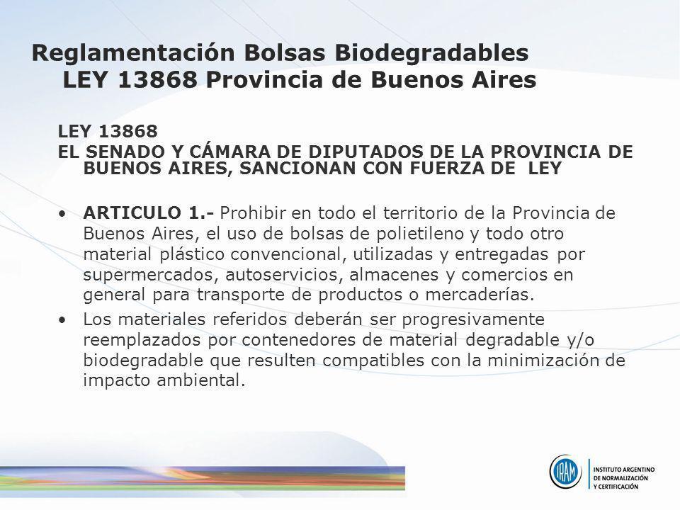 Etiquetado Ambiental Tipo I en Argentina Normas de producto con requisitos –Lana orgánica (Trabajo conjunto IRAM-SENASA, finalmente ámbito regulatorio) –Materiales plásticos biodegradables, compostables (Normas publicadas y en estudio sobre definiciones, requisitos y métodos de ensayo): IRAM 29420 Materiales plásticos biodegradables y/o compostables.
