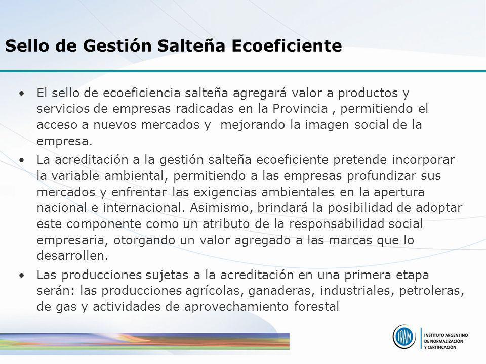 Sello de Gestión Salteña Ecoeficiente El sello de ecoeficiencia salteña agregará valor a productos y servicios de empresas radicadas en la Provincia,