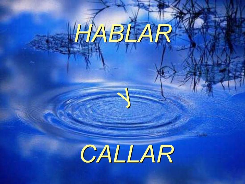 HABLAR y y CALLAR