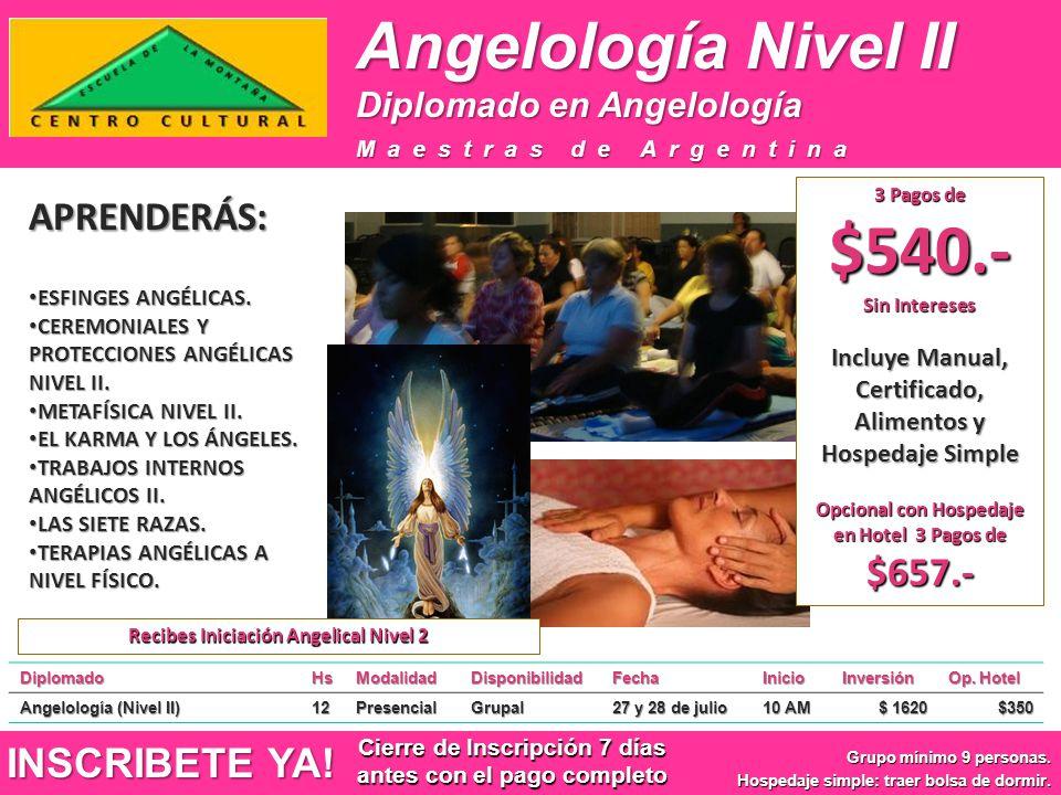 Angelología Nivel II DiplomadoHsModalidadDisponibilidadFechaInicioInversión Op. Hotel Angelología (Nivel II) 12PresencialGrupal 27 y 28 de julio 10 AM