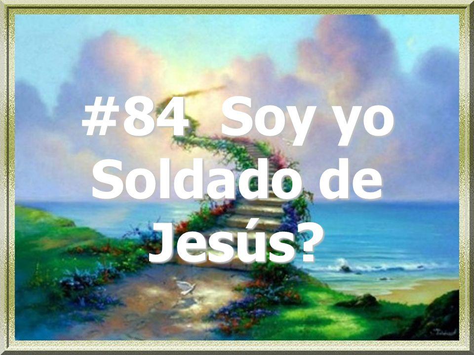 #84 Soy yo Soldado de Jesús?