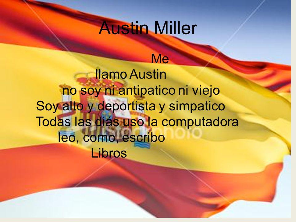 Austin Miller Me llamo Austin no soy ni antipatico ni viejo Soy alto y deportista y simpatico Todas las diás uso la computadora leo, como, escribo Lib