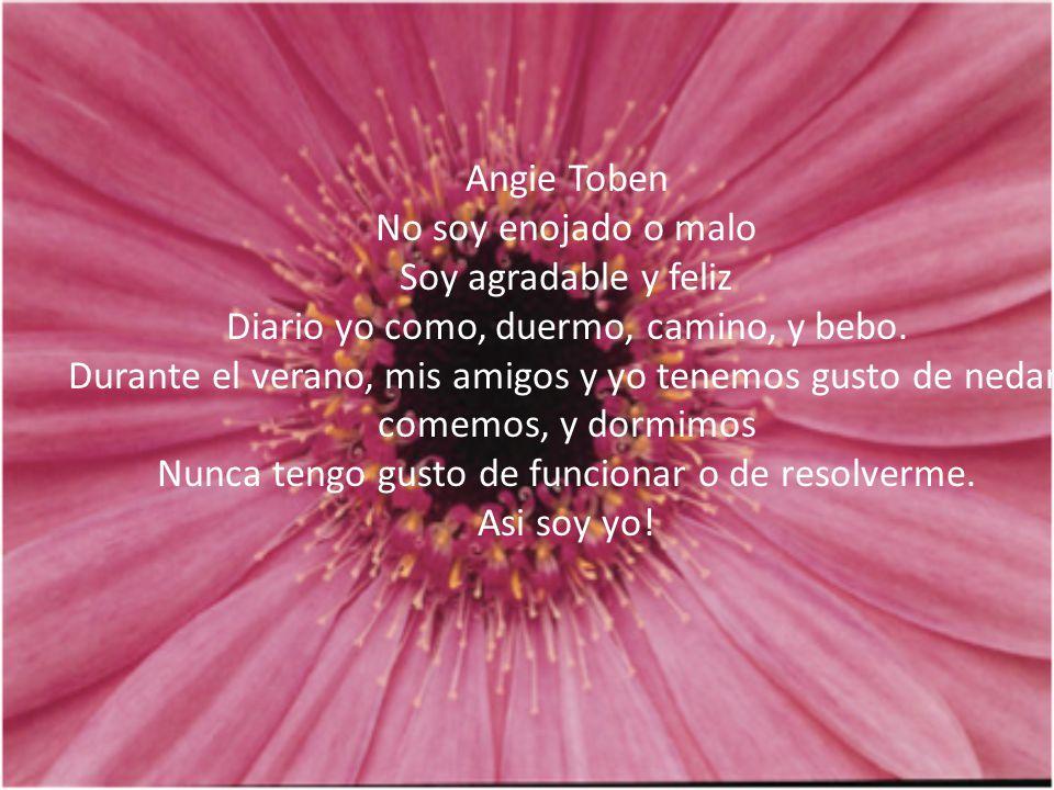 Angie Toben No soy enojado o malo Soy agradable y feliz Diario yo como, duermo, camino, y bebo. Durante el verano, mis amigos y yo tenemos gusto de ne