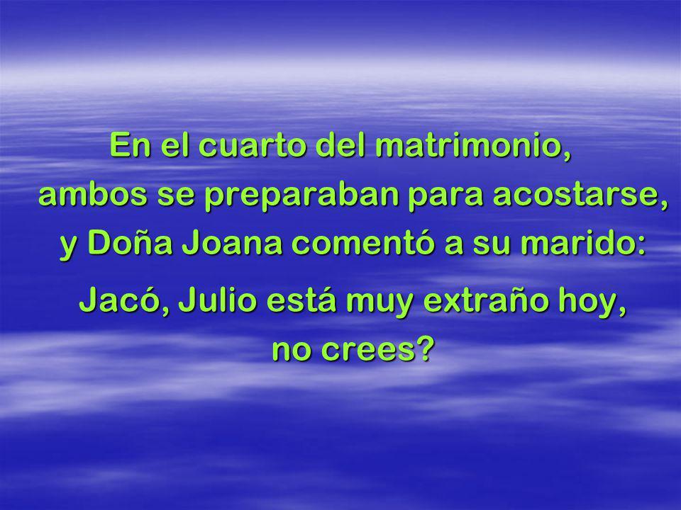 Dona Joana sonrió a su hijo, y le dice: ! Mi amado hijo, tu y yo siempre estaremos juntos! Julio sonrió, dio un beso a su mamá y se fue a acostar.
